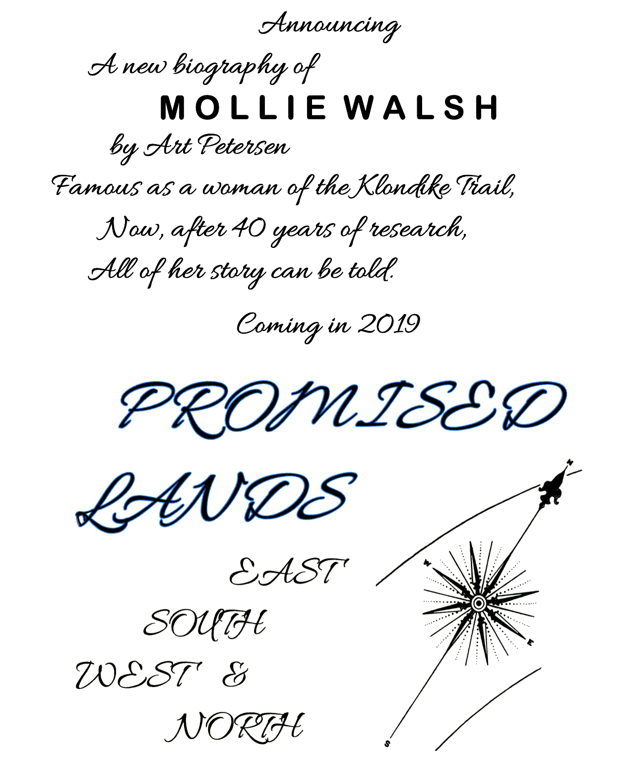 Announcing: A new biography of  Mollie Walsh, by Art Petersen. Famous as a woman of the Klondike Trail, now, after 40 years of research, her story can be told.  PROMISED LANDS - Coming 2019